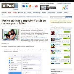 iPad en pratique : empêcher l'accès au contenu pour adultes - iPad mini, iPad Air, iPad 2 en France avec VIPad