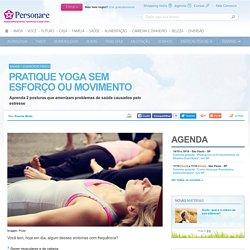 Pratique Yoga sem esforço ou movimento