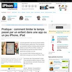 Pratique : comment limiter le temps passé par un enfant dans une app ou un jeu iPhone, iPad - iPhone 7, 6s, iPad et Apple Watch : blog et actu par iPhon.fr