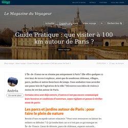 Guide Pratique : que visiter à 100 km autour de Paris ? - Magazine du Voyageur