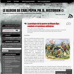 La pratique de la guerre au Moyen Âge : combats et systèmes militaires « Le blogue de Carl Pépin, Ph. D., historien