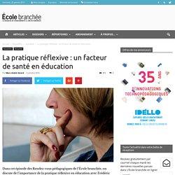 La pratique réflexive : un facteur de santé en éducation - École branchée