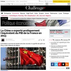 La Chine a exporté pratiquement l'équivalent du PIB de la France en 2013