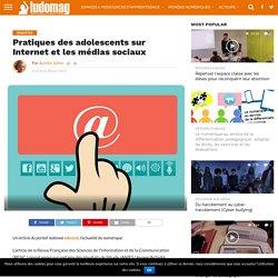 Pratiques des adolescents sur Internet et les médias sociaux