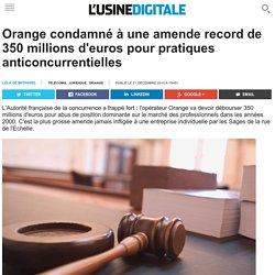 Orange condamné à une amende record de 350 millions d'euros pour pratiques anticoncurrentielles
