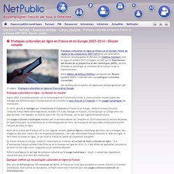 Pratiques culturelles en ligne en France et en Europe 2007-2014 : Dossier complet