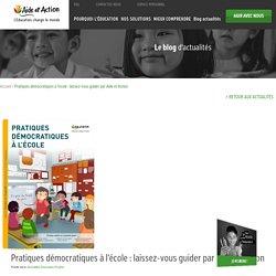 Pratiques démocratiques à l'école : laissez-vous guider par Aide et Action -