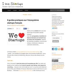 6 guides pratiques sur l'écosystème startups en FranceI love startups