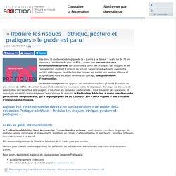 """""""Réduire les risques - éthique, posture et pratiques"""" le guide est paru ! - Fédération Addiction"""