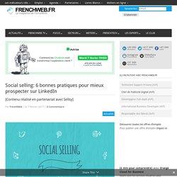 Social selling: 6 bonnes pratiques pour mieux prospecter sur LinkedIn