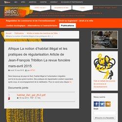 Afrique La notion d'habitat illégal et les pratiques de régularisation Article de Jean-François Tribillon La revue foncière mars-avril 2015