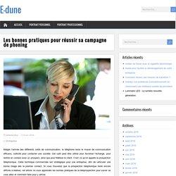 Les bonnes pratiques pour réussir sa campagne de phoning - E-dune