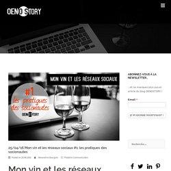 25/04/16 Mon vin et les réseaux sociaux #1: les pratiques des socionautes - OENOSTORY
