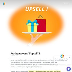 """Pratiquez-vous """"l'upsell"""" ? Blog elloha"""