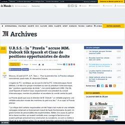 """U.R.S.S. : la """" Pravda """" accuse MM. Dubcek Sik Spacek et Cisar de positions opportunistes de droite"""