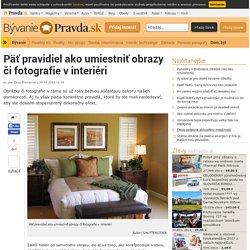 Päť pravidiel ako umiestniť obrazy či fotografie v interiéri - Dom a byt - Bývanie - Pravda.sk