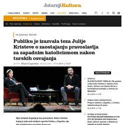 Publiku je izazvala teza Julije Kristeve o zaostajanju pravoslavlja za zapadnim katolicizmom nakon turskih osvajanja -Jutarnji List