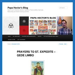 PRAYERS TO ST. EXPEDITE - GEDE LIMBO - Papa Hector's BlogPapa Hector's Blog