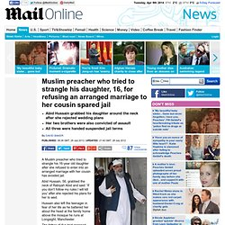 Muslim preacher who tried to strangle his daughter, 16, for refusing an arranged marriage to her cousin escapes jail