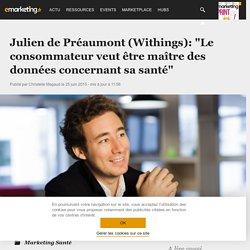 """Julien de Préaumont (Withings): """"Le consommateur veut être maître des données concernant sa santé"""" - Marketing Santé"""