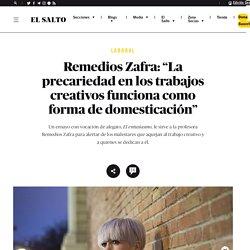 """Remedios Zafra: """"La precariedad en los trabajos creativos funciona como forma de domesticación"""""""