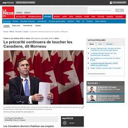 La précarité continuera de toucher les Canadiens, dit Morneau