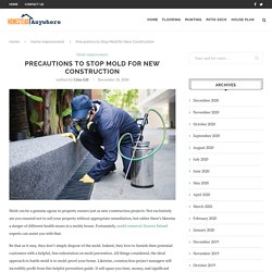 Precautions to Stop Mold for New Construction - Home Improvement
