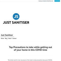 Top Precautions to take while getting out of your home in this COVID time – Just Sanitiser