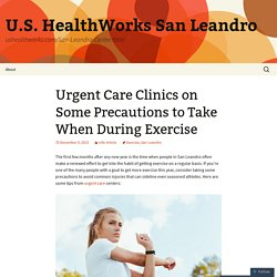 Urgent Care Clinics on Some Precautions to Take When During Exercise