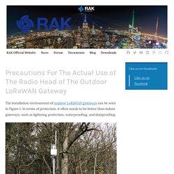 Precautions For The Actual Use of The Radio Head of The Outdoor LoRaWAN Gateway – RAKwireless