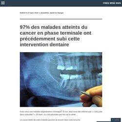 97% des malades atteints du cancer en phase terminale ont précédemment subi cette intervention dentaire