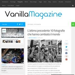 L'attimo precedente 10 fotografie che hanno cambiato il mondo - Vanilla Magazine