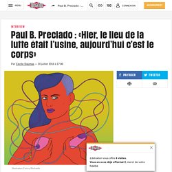 Paul B. Preciado: «Hier, le lieu de la lutte était l'usine, aujourd'hui c'estle corps»