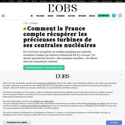 Comment la France compte récupérer les précieuses turbines de ses centrales nucléaires