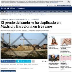 El precio del suelo se ha duplicado en Madrid y Barcelona en tres años