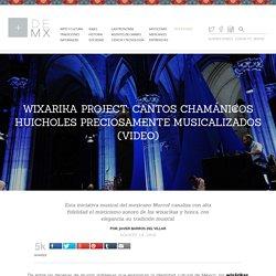 Wixarika Project: cantos chamánicos huicholes preciosamente musicalizados (VIDEO) - Más de México