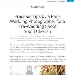 Precious Tips by a Paris Wedding Photographer for a Pre-Wedding Shoot You'll Cherish