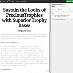 Sustain the Looks of PreciousTrophies with Superior Trophy Bases