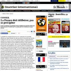 La France doit délibérer, pas se précipiter