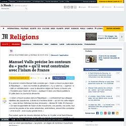 Manuel Valls précise les contours du «pacte» qu'il veut construire avec l'islam de France
