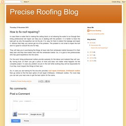 Precise Roofing Blog: How to fix roof repairing?