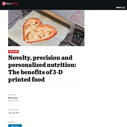 Novelty, precision and personalized nutrition: The benefits of 3-D printed food