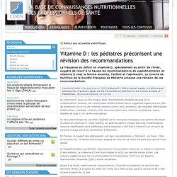 CERIN 03/07/12 Vitamine D : les pédiatres préconisent une révision des recommandations