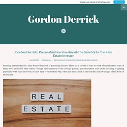 Preconstruction Investment-The Benefits for the Real EstateInvestor – Gordon Derrick