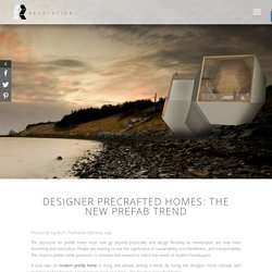 Designer Precrafted Homes: The New Prefab Trend - Revolution Pre-Crafted Properties
