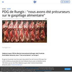 """EUROPE 1 20/12/15 PDG de Rungis : """"nous avons été précurseurs sur le gaspillage alimentaire"""""""