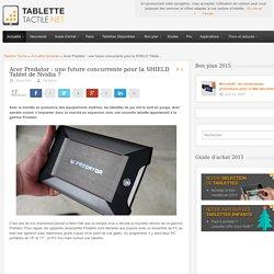 Acer Predator : concurrente pour la SHIELD Tablet de Nvidia ? 24/04/2015