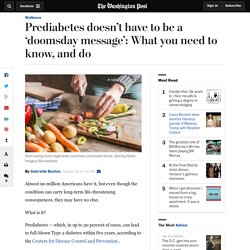 Prediabetes doesn't have to be a 'doomsday message': What you need to know, and do