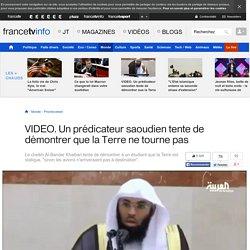 Un prédicateur saoudien tente de démontrer que la Terre ne tourne pas