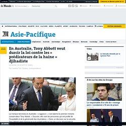 En Australie, Tony Abbott veut durcir la loi contre les « prédicateurs de la haine » djihadiste